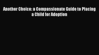 Read Another Choice: a Compassionate Guide to Placing a Child for Adoption PDF Free