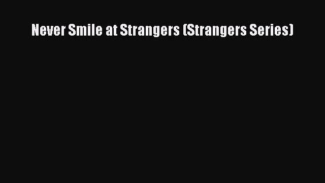 PDF Never Smile at Strangers (Strangers Series) Free Books