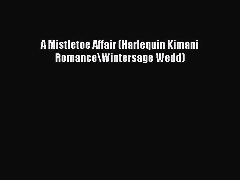 Download A Mistletoe Affair (Harlequin Kimani Romance\Wintersage Wedd) PDF Online