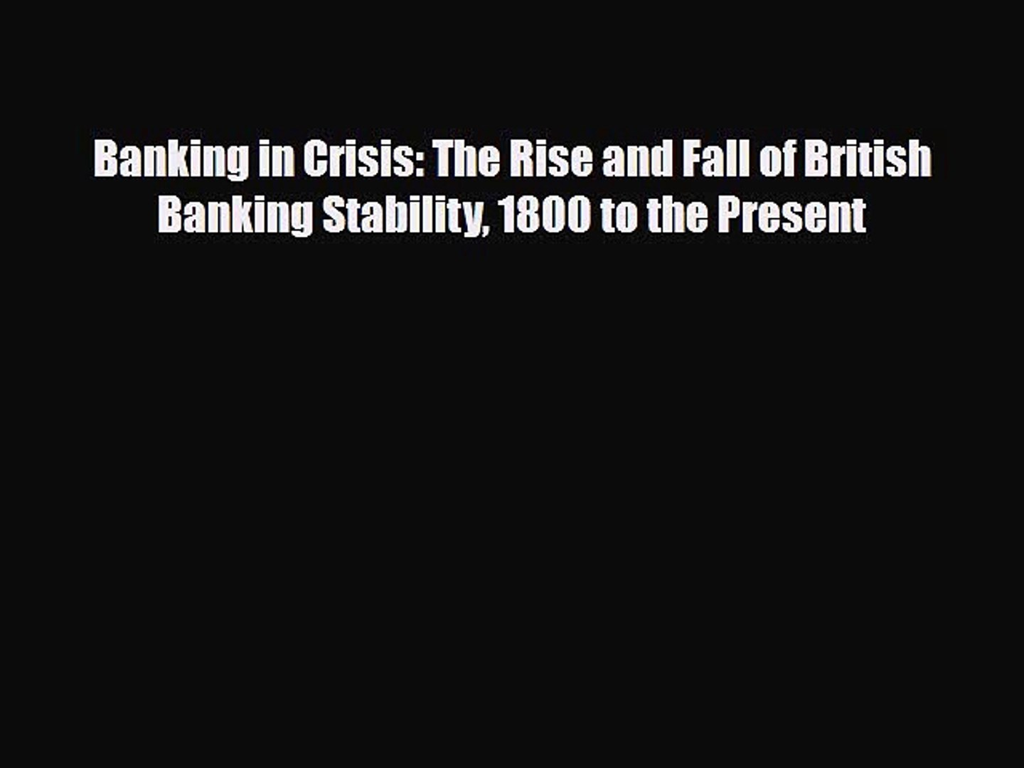 [PDF] Banking in Crisis: The Rise and Fall of British Banking Stability 1800 to the Present