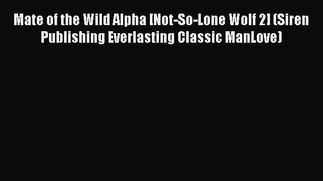 PDF Mate of the Wild Alpha [Not-So-Lone Wolf 2] (Siren Publishing Everlasting Classic ManLove)