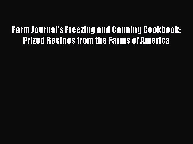 Download Farm Journal's Freezing and Canning Cookbook: Prized Recipes from the Farms of America