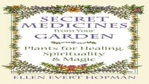 Secret Medicines from Your Garden  Plants for Healing  Spirituality  and Magic