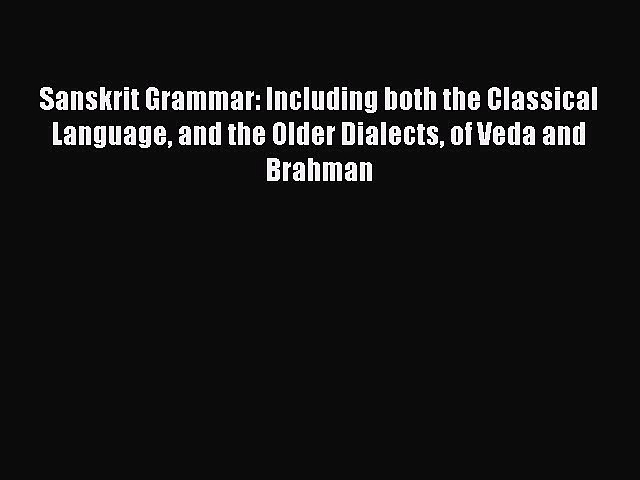 Download Sanskrit Grammar: Including both the Classical Language and the Older Dialects of