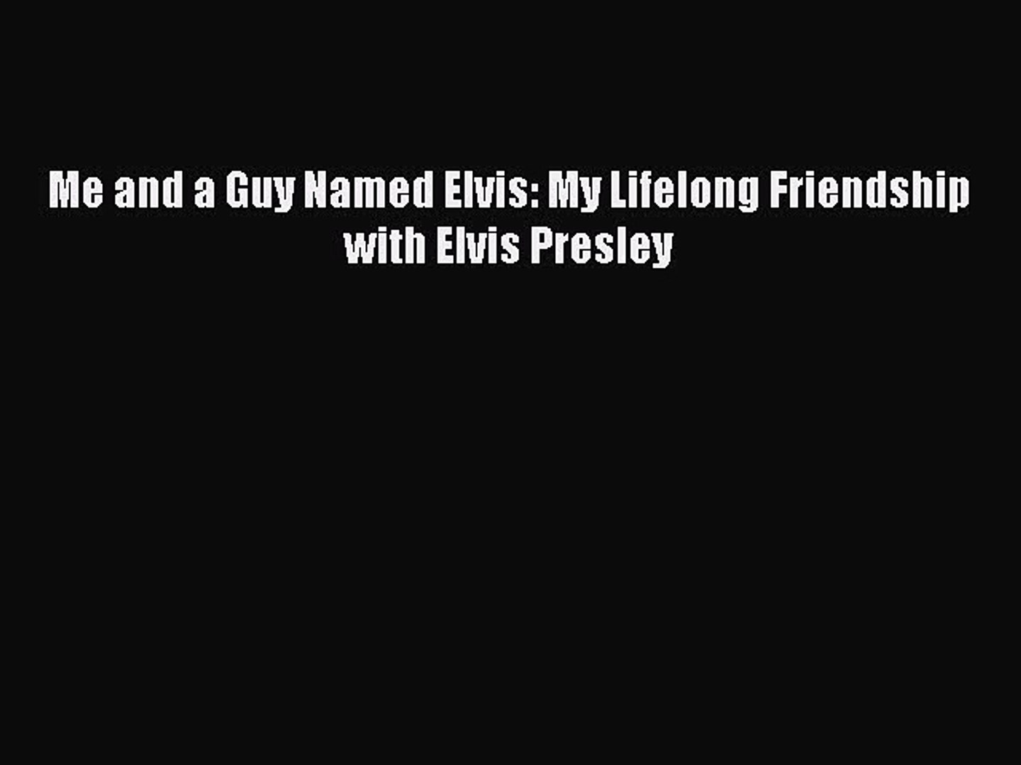 Download Me and a Guy Named Elvis: My Lifelong Friendship with Elvis Presley PDF Online