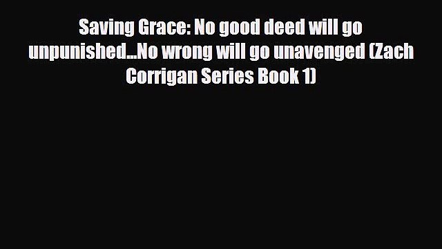 [PDF] Saving Grace: No good deed will go unpunished...No wrong will go unavenged (Zach Corrigan