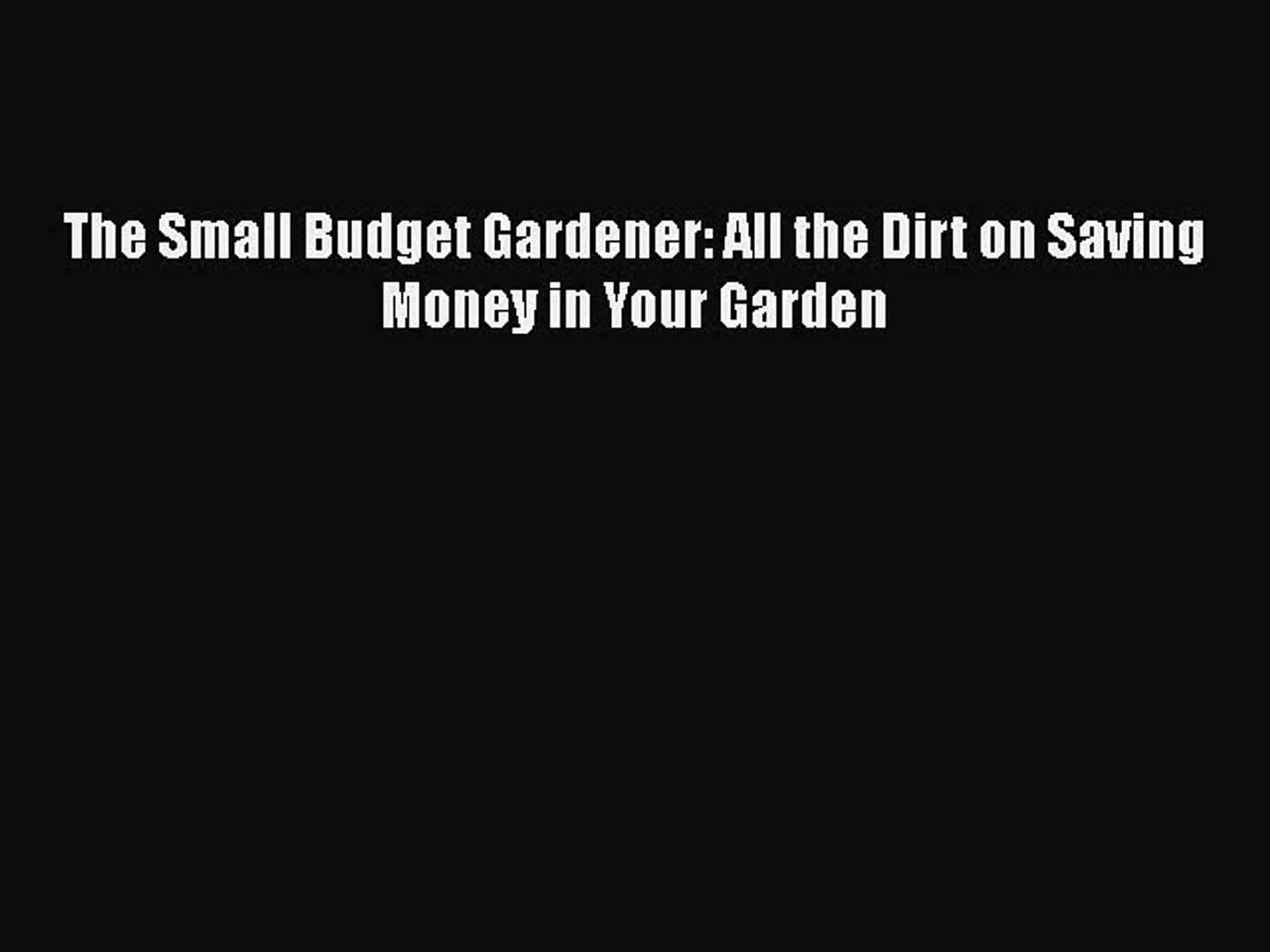 [PDF] The Small Budget Gardener: All the Dirt on Saving Money in Your Garden Read Online