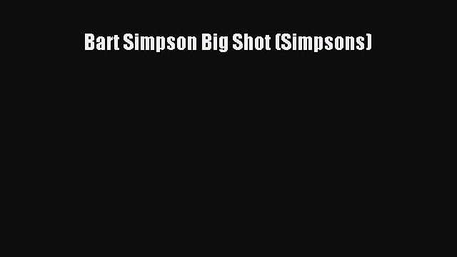 Download Bart Simpson Big Shot (Simpsons) PDF Free