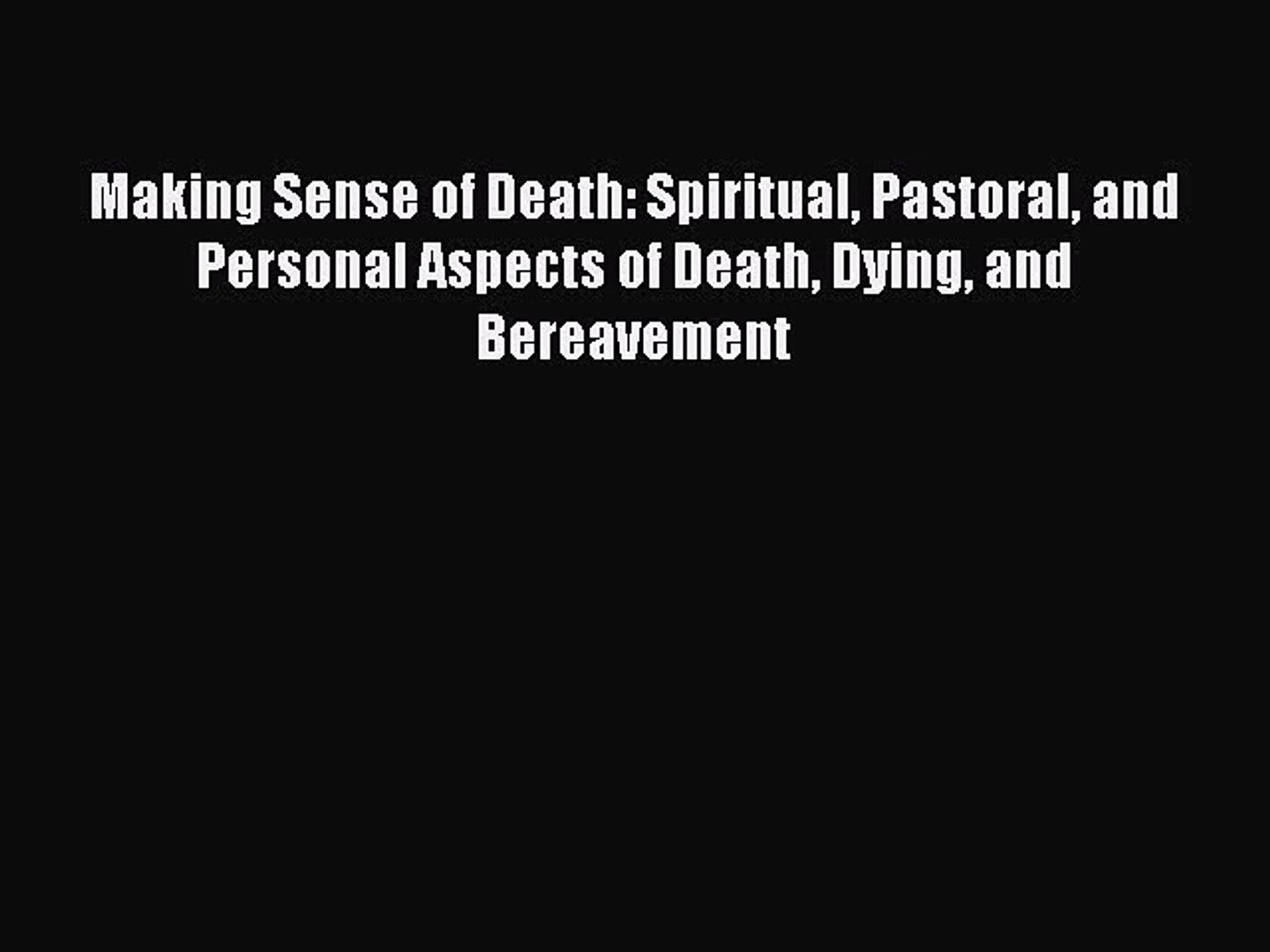 [PDF] Making Sense of Death: Spiritual Pastoral and Personal Aspects of Death Dying and Bereavement