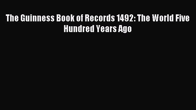 Read The Guinness Book of Records 1492: The World Five Hundred Years Ago Ebook Free