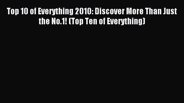 Read Top 10 of Everything 2010: Discover More Than Just the No.1! (Top Ten of Everything) Ebook