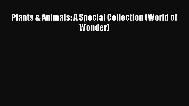 Download Plants & Animals: A Special Collection (World of Wonder) Ebook Free