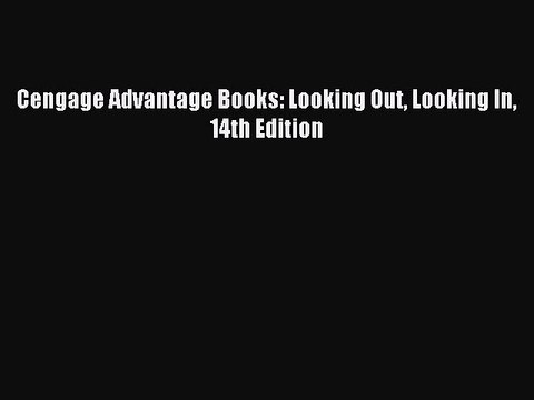 Download Cengage Advantage Books: Looking Out Looking In 14th Edition  Read Online