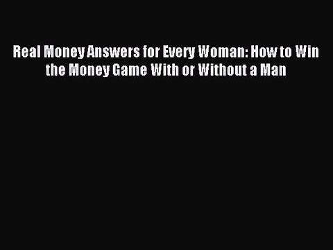 PDF Real Money Answers for Every Woman: How to Win the Money Game With or Without a Man  Read