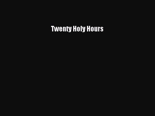 Download Twenty Holy Hours [Read] Online