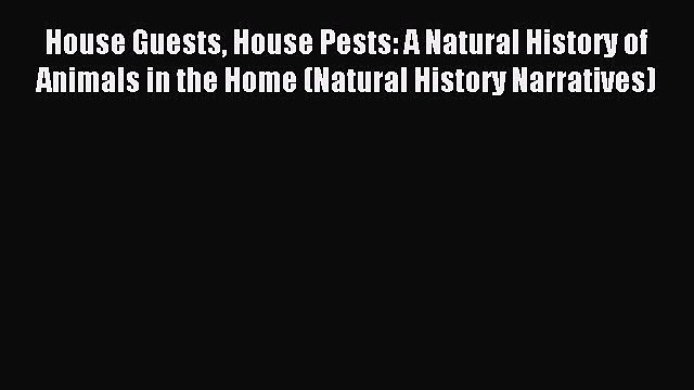 Read House Guests House Pests: A Natural History of Animals in the Home (Natural History Narratives)