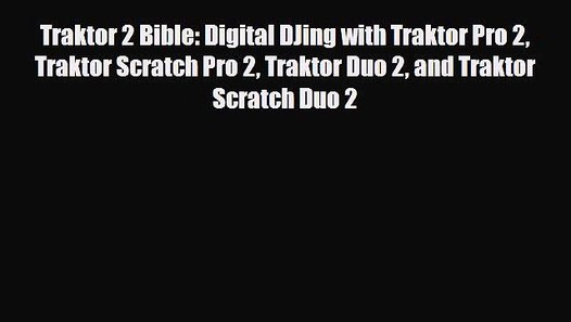 [PDF] Traktor 2 Bible: Digital DJing with Traktor Pro 2 Traktor Scratch Pro  2 Traktor Duo 2