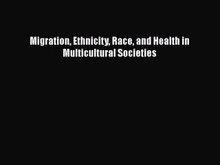 PDF Migration Ethnicity Race and Health in Multicultural Societies  EBook