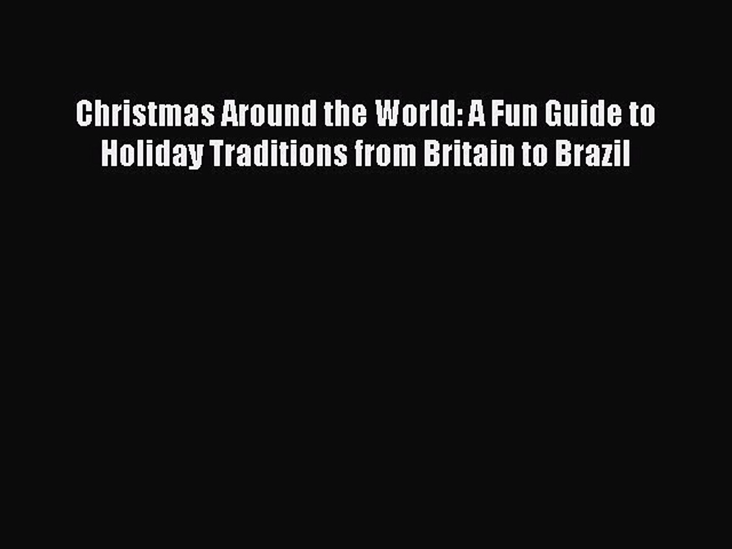 Christmas Around the World: A Fun Guide to Holiday Traditions from Britain to Brazil