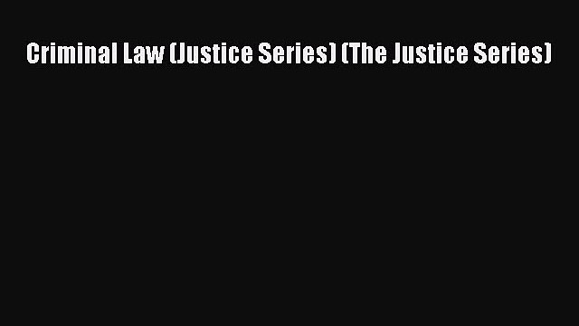 Download Criminal Law (Justice Series) (The Justice Series)  Read Online