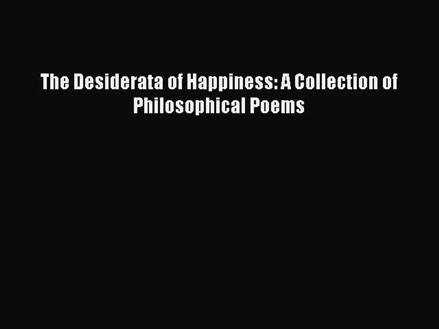 Ebook The Desiderata Of Happiness A Collection Of Philosophical Poems Free Full Ebook