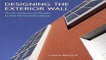 Download Designing the Exterior Wall  An Architectural Guide to the Vertical Envelope