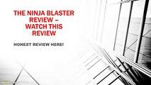 THE NINJA BLASTER REVIEW - WATCH THE NINJA BLASTER *HONEST* REVIEW HERE