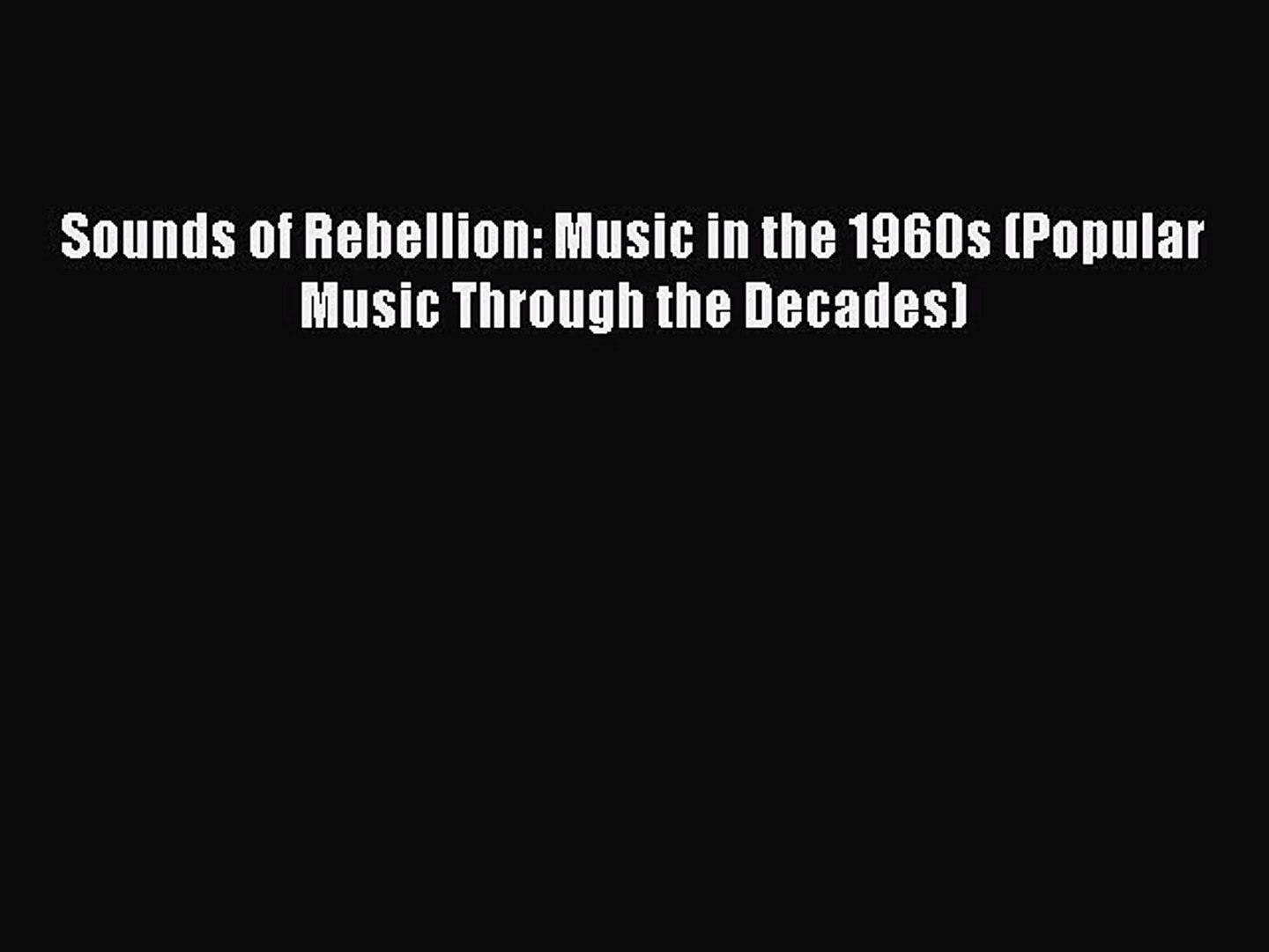 [PDF] Sounds of Rebellion: Music in the 1960s (Popular Music Through the Decades) [Read] Online