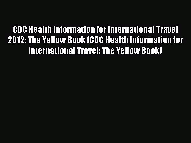 Ebook CDC Health Information for International Travel 2012: The Yellow Book (CDC Health Information