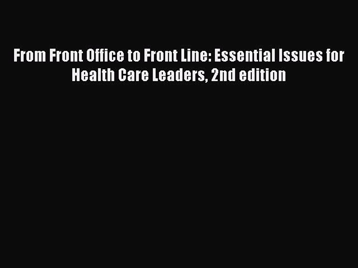 [PDF] From Front Office to Front Line: Essential Issues for Health Care Leaders 2nd edition