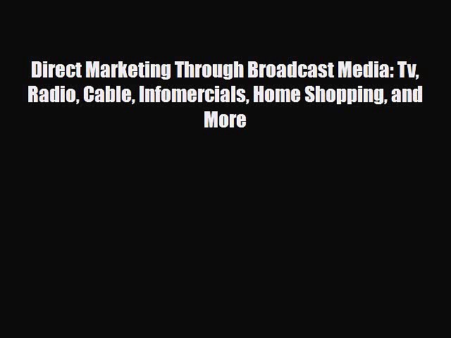 [PDF] Direct Marketing Through Broadcast Media: Tv Radio Cable Infomercials Home Shopping and