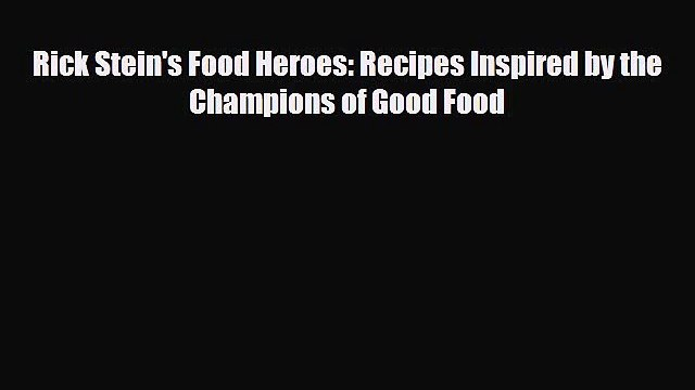 [PDF] Rick Stein's Food Heroes: Recipes Inspired by the Champions of Good Food Download Full