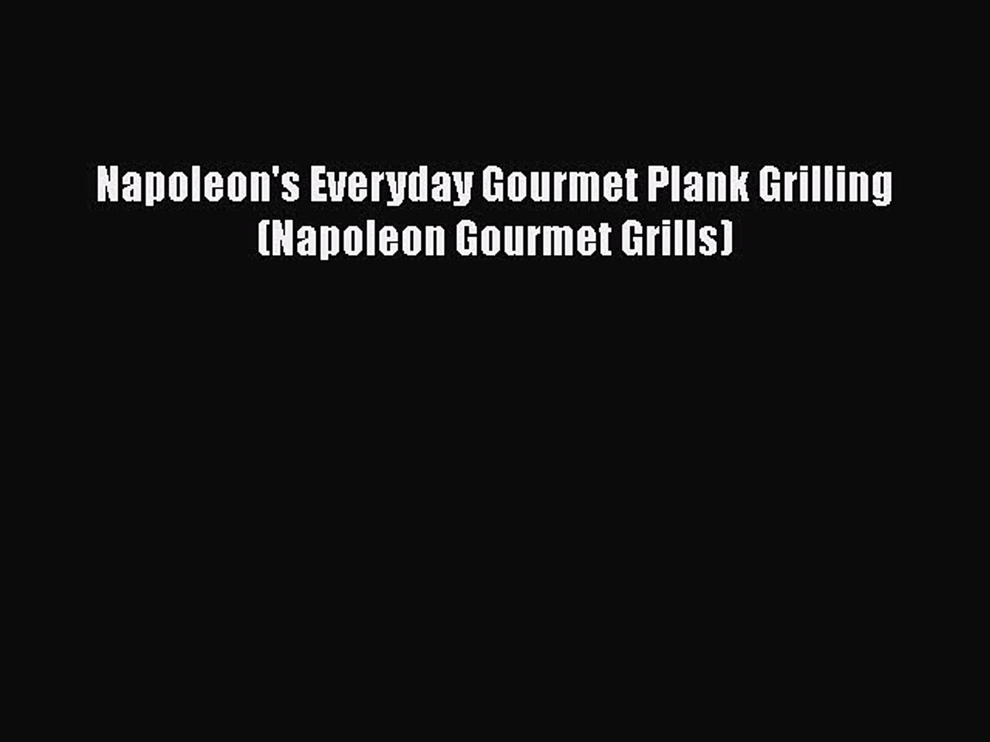 Download Napoleon's Everyday Gourmet Plank Grilling (Napoleon Gourmet Grills)  Read Online