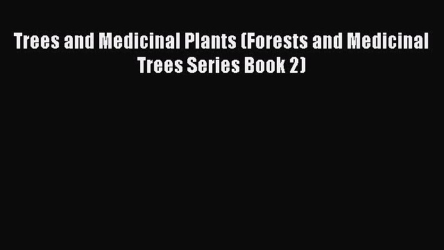 Download Trees and Medicinal Plants (Forests and Medicinal Trees Series Book 2) Free Books