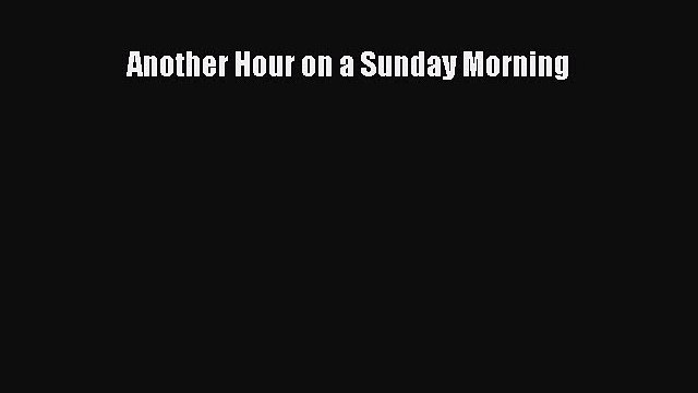 [PDF] Another Hour on a Sunday Morning [Read] Online