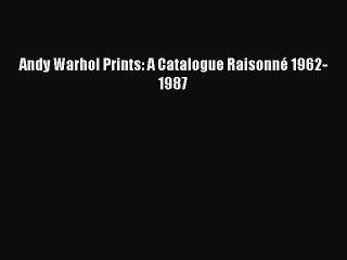 Read Andy Warhol Prints: A Catalogue Raisonné 1962-1987 Ebook Free