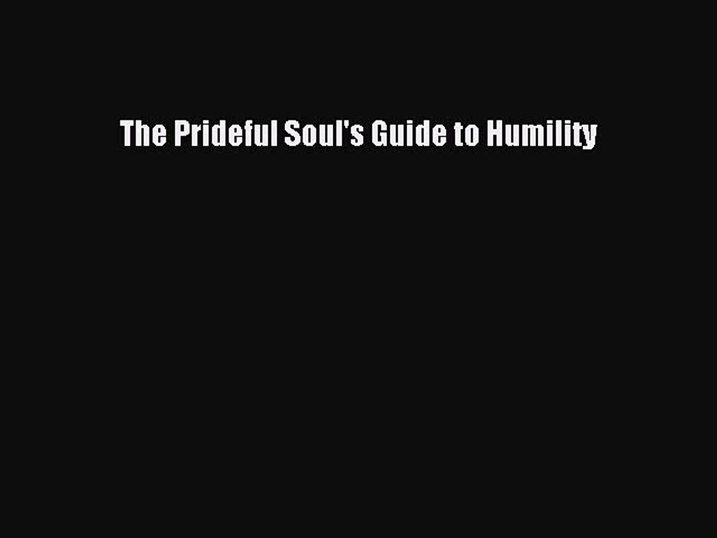 The prideful souls guide to humility