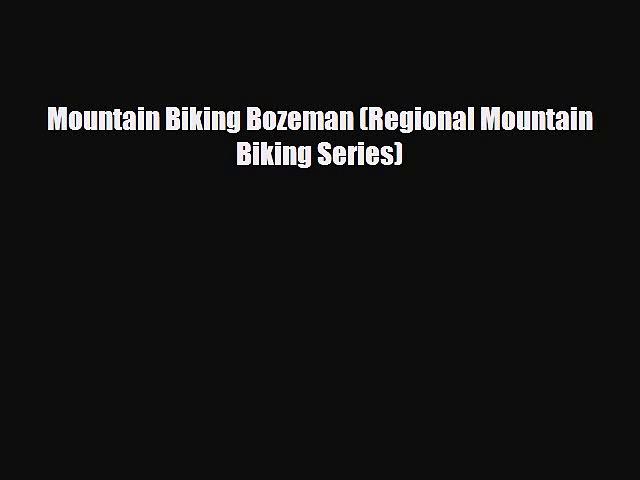 PDF Mountain Biking Bozeman (Regional Mountain Biking Series) PDF Book Free
