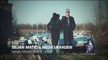 Dejan Matic & Neda Ukraden - 2016 - Nema nema, srece nema