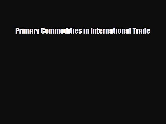 [PDF] Primary Commodities in International Trade Download Online