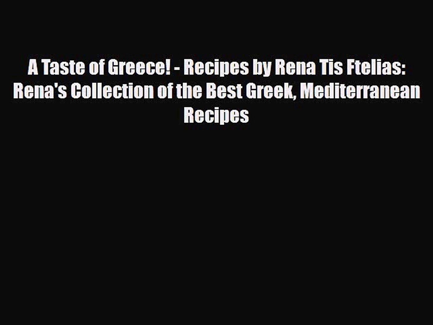 [PDF] A Taste of Greece! - Recipes by Rena Tis Ftelias: Rena's Collection of the Best Greek