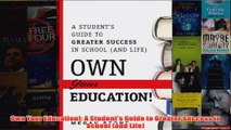 Download PDF  Own Your Education A Students Guide to Greater Success in School and Life FULL FREE