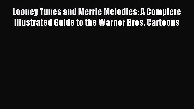 Read Looney Tunes and Merrie Melodies: A Complete Illustrated Guide to the Warner Bros. Cartoons