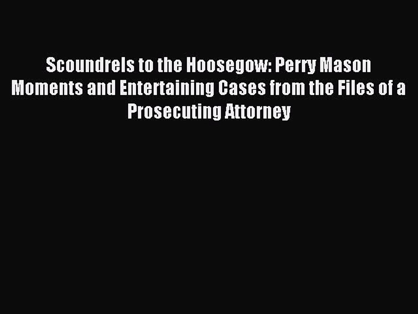 Download Scoundrels to the Hoosegow: Perry Mason Moments and Entertaining Cases from the Files