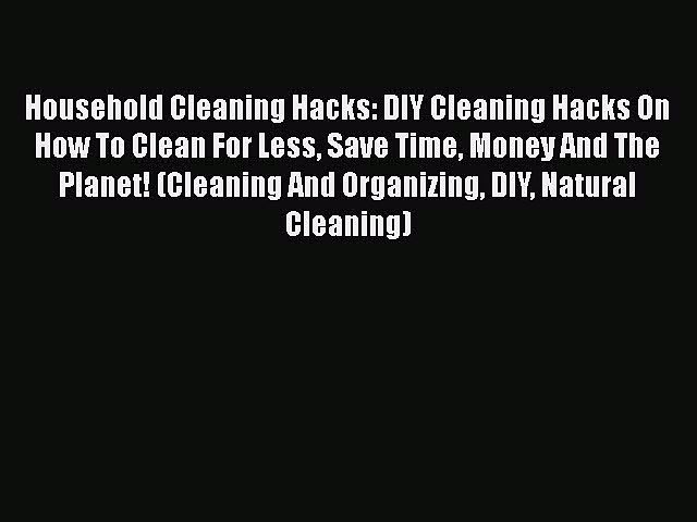 PDF Household Cleaning Hacks: DIY Cleaning Hacks On How To Clean For Less Save Time Money And