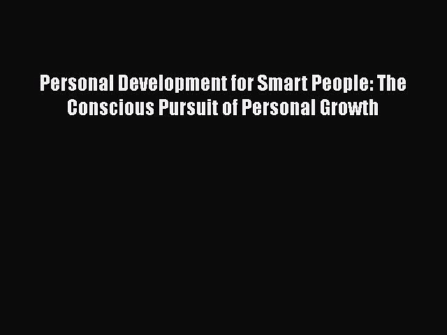 PDF Personal Development for Smart People: The Conscious Pursuit of Personal Growth  Read Online
