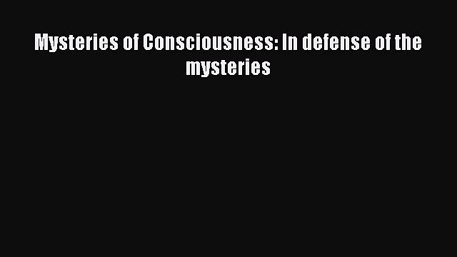 PDF Mysteries of Consciousness: In defense of the mysteries  Read Online