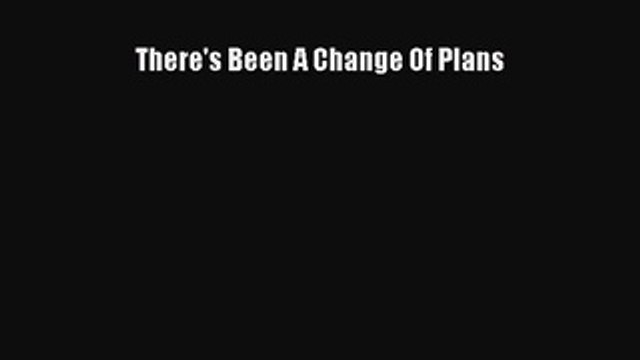 PDF There's Been A Change Of Plans  EBook