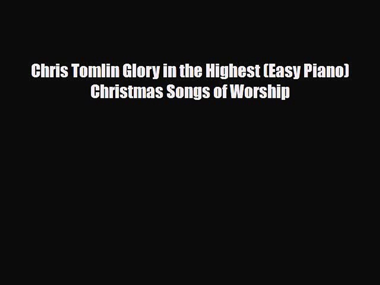 Chris Tomlin Christmas.Pdf Chris Tomlin Glory In The Highest Easy Piano Christmas Songs Of Worship Ebook