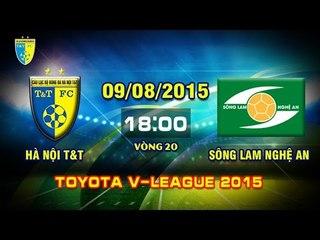 Hà Nội T&T vs Sông Lam Nghệ An - V.League 2015 | FULL